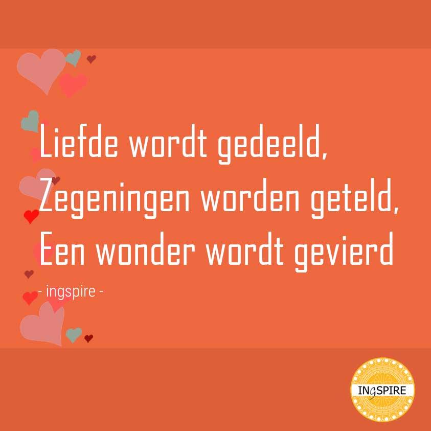 Geboorte spreuk van ingspire.nl: LIEFDE wordt gedeeld, ZEGENINGEN worden geteld en EEN WONDER wordt gevierd! - © www.ingspire.nl