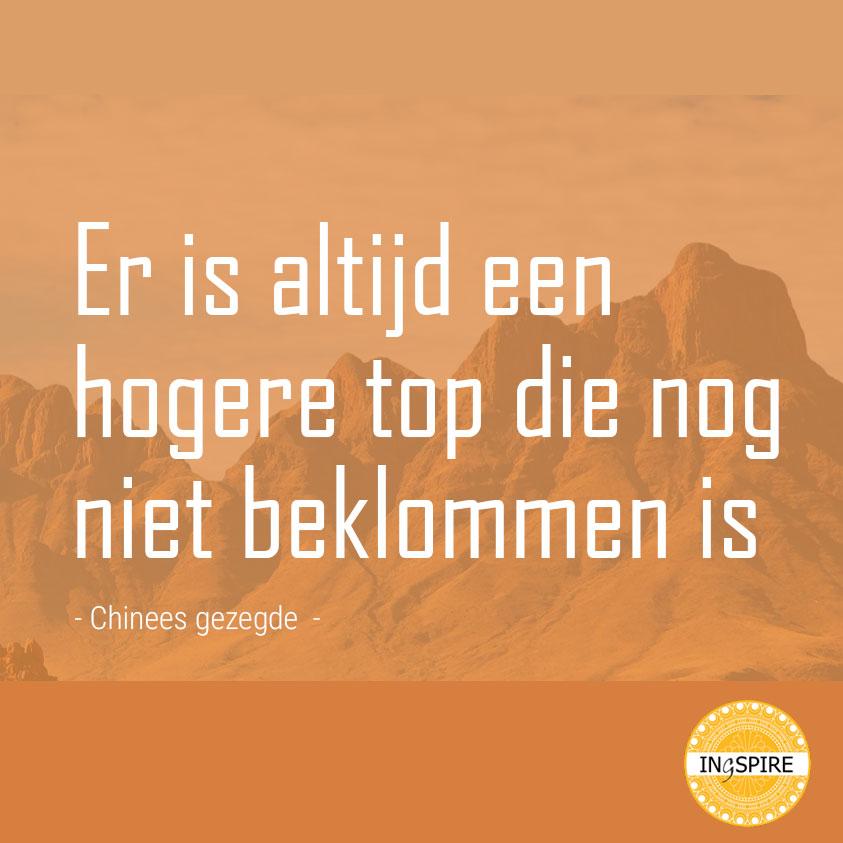 Chinees gezegde: Er is altijd een hogere top die nog niet beklommen is | ingspire