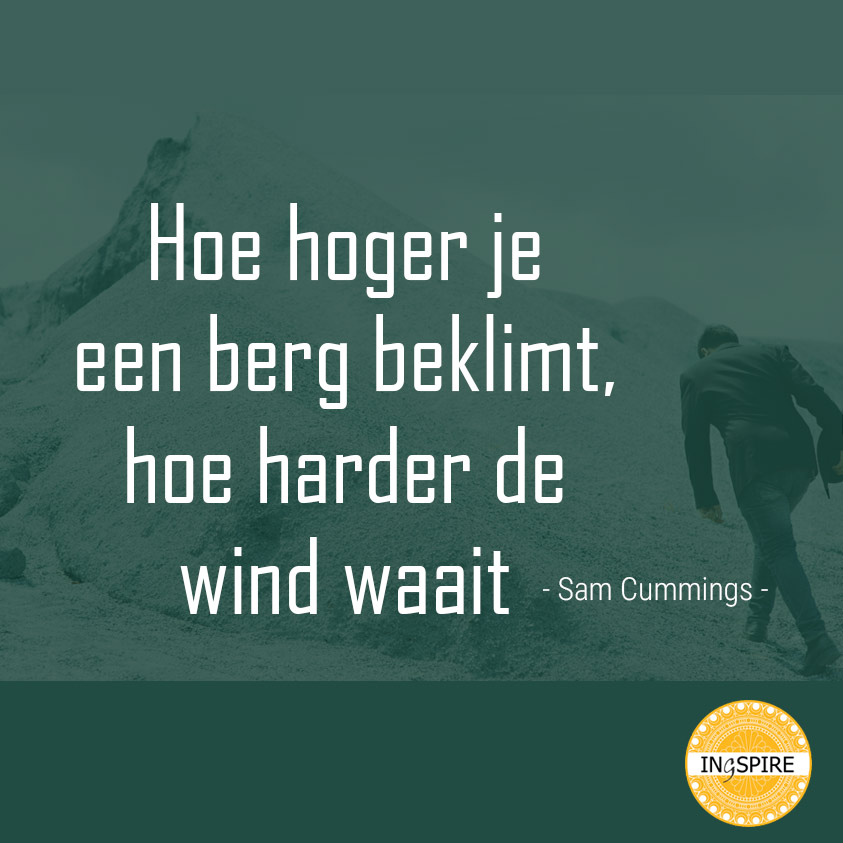 Hoe hoger je een berg beklimt hoe harder de wind waait - Sam Cummings