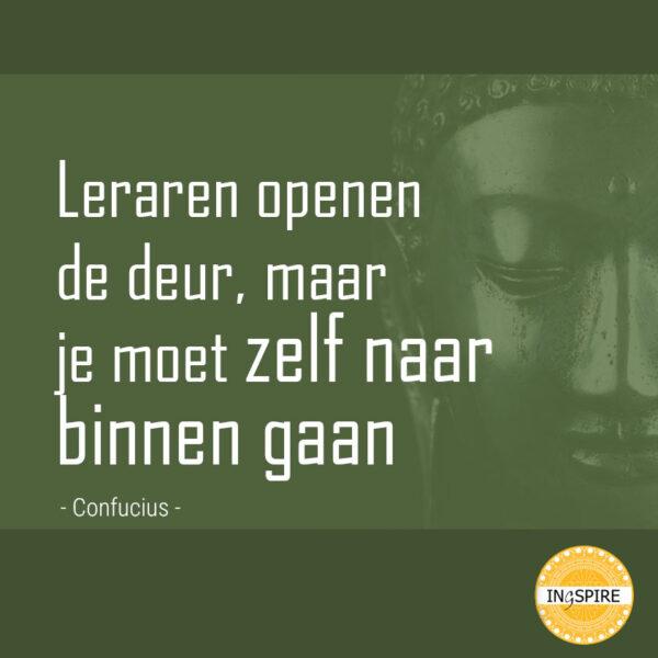 Chinees gezegde: Leraren openen de deur maar je moet zelf naar binnen gaan | www.ingspire.nl