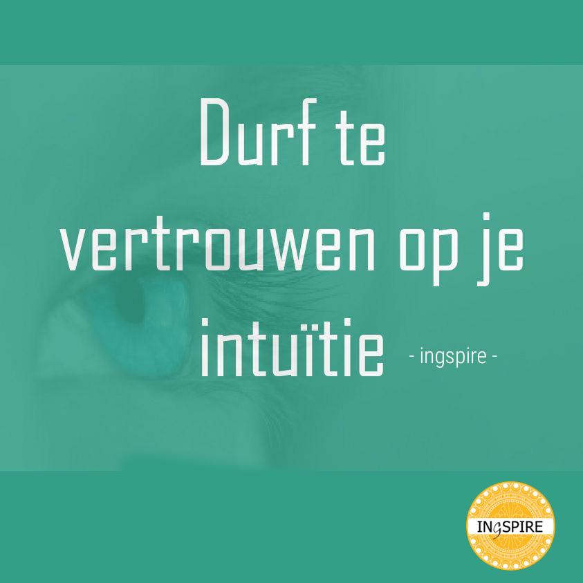 Ingspire Spreuk: Durf te vertrouwen op je intuïtie