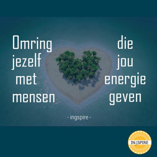Energie Quote: omring jezelf met mensen die jou energie geven - citaat van ingspire.nl