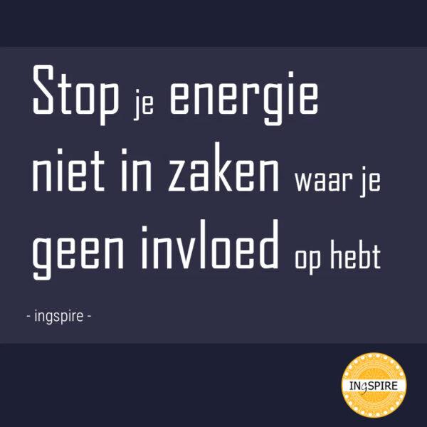 Spreuk - Stop je energie niet in zaken waar je geen invloed op hebt
