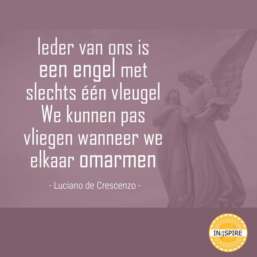 Spirituele Spreuk - Ieder van ons is een engel met slechts 1 vleugel Luciano de Crescenzo