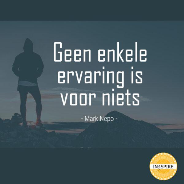 Geen enkele ervaring is voor niets - Citaat van schrijver Mark Nepo | www.ingspire.nl
