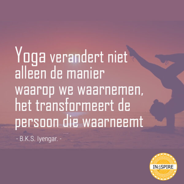 Quote - Yoga verandert niet alleen de manier waarop we waarnemen, het transformeert de persoon die waarneemt | citaat van B.K.S. Iyengar op www.ingspire.nl