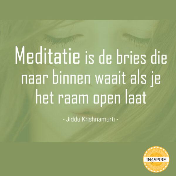 spreuk over Meditatie: Meditatie is de bries die naar binnen waait als je het raam open laat - KRISHNAMURTI | www.ingspire.nl