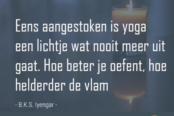 Spreuk over yoga van yoga leraar Iyengar: Eens aangestoken is yoga een lichtje wat nooit meer uit gaat. Hoe beter je oefent, hoe helderder de vlam - www.ingspire.nl