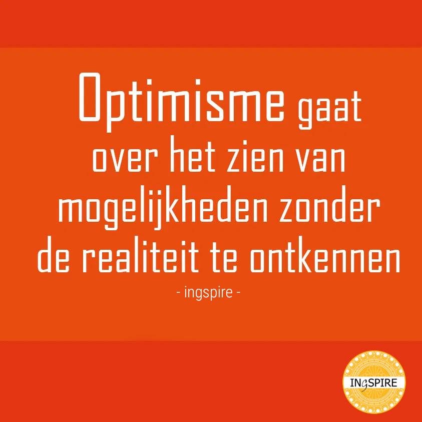 Spreuk over optimisme, kansen en realiteit | ingspire