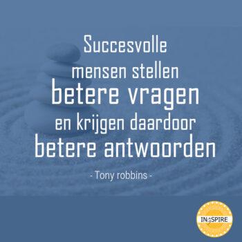 Citaat over Succes: Succesvolle mensen stellen betere vragen en krijgen daardoor betere antwoorden – Tony Robbins
